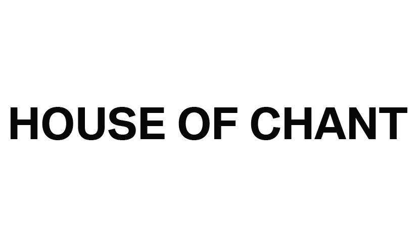 HOUSE OF CHANT